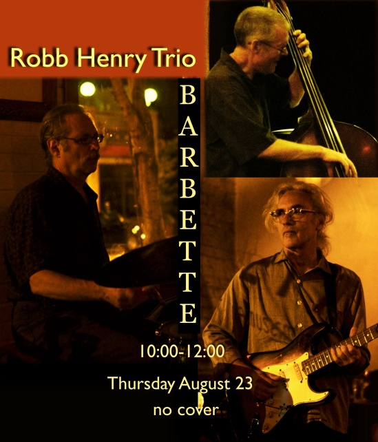 Robb Henry Trio at Barbette Thursday August 23