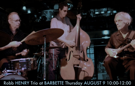 Robb Henry Trio at Barbette August 9 10:00-12:00